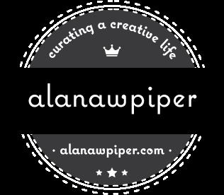 AlanaWPiper | Curating a Creative Life